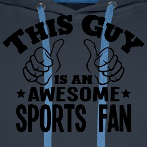 this guy is an awesome sports fan - Men's Premium Hoodie