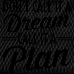 Don't Call It A Dream - Call It A Plan T-Shirts - Kids' Backpack