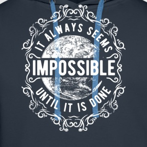 ALWAYS SEEMS IMPOSSIBLE #1 T-Shirts - Männer Premium Hoodie