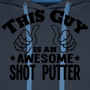 this guy is an awesome shot putter - Men's Premium Hoodie