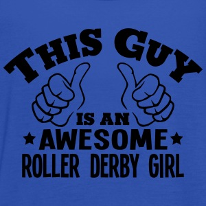 this guy is an awesome roller derby girl - Women's Tank Top by Bella
