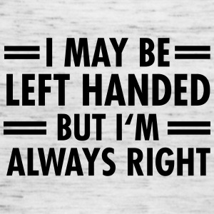 I May Be Left Handed But I'm Alsways Right Camisetas - Camiseta de tirantes mujer, de Bella