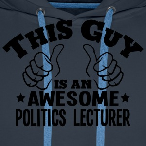 this guy is an awesome politics lecturer - Men's Premium Hoodie