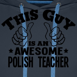 this guy is an awesome polish teacher - Men's Premium Hoodie