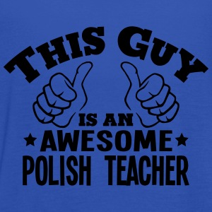 this guy is an awesome polish teacher - Women's Tank Top by Bella