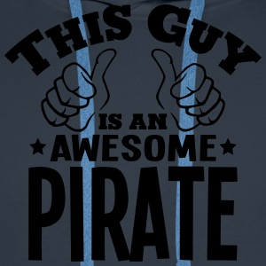 this guy is an awesome pirate - Men's Premium Hoodie