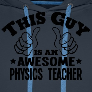 this guy is an awesome physics teacher - Men's Premium Hoodie