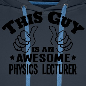 this guy is an awesome physics lecturer - Men's Premium Hoodie