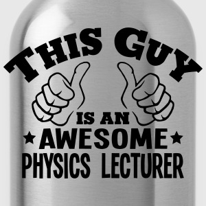 this guy is an awesome physics lecturer - Water Bottle