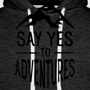 Say Yes To Adventures T-Shirts - Men's Premium Hoodie