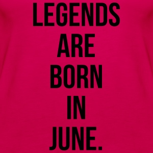 Legends are born in June T-shirts - Vrouwen Premium tank top