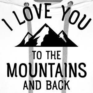 I Love You To The Mountains And Back T-shirts - Mannen Premium hoodie
