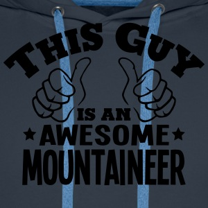 this guy is an awesome mountaineer - Men's Premium Hoodie