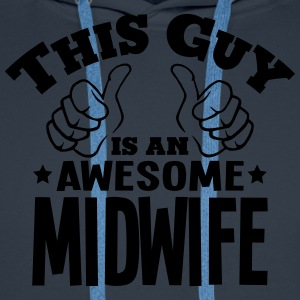 this guy is an awesome midwife - Men's Premium Hoodie