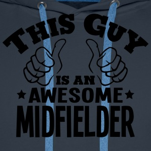 this guy is an awesome midfielder - Men's Premium Hoodie