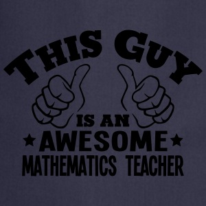 this guy is an awesome mathematics teach - Cooking Apron