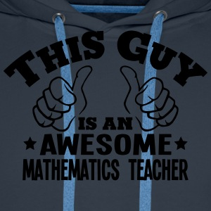 this guy is an awesome mathematics teach - Men's Premium Hoodie