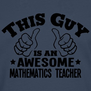 this guy is an awesome mathematics teach - Men's Premium Longsleeve Shirt