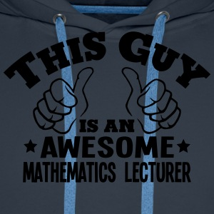 this guy is an awesome mathematics lectu - Men's Premium Hoodie