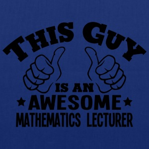 this guy is an awesome mathematics lectu - Tote Bag