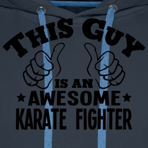 this guy is an awesome karate fighter - Men's Premium Hoodie