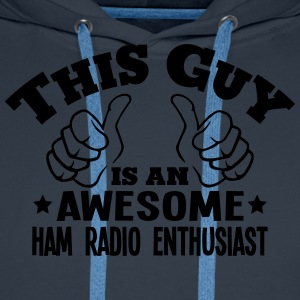 this guy is an awesome ham radio enthusi - Men's Premium Hoodie
