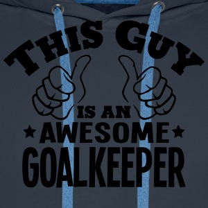 this guy is an awesome goalkeeper - Men's Premium Hoodie
