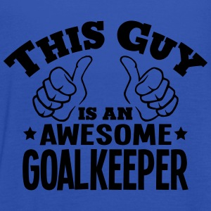 this guy is an awesome goalkeeper - Women's Tank Top by Bella