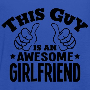 this guy is an awesome girlfriend - Women's Tank Top by Bella