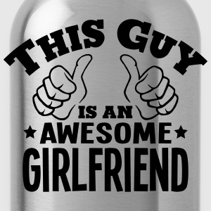 this guy is an awesome girlfriend - Water Bottle