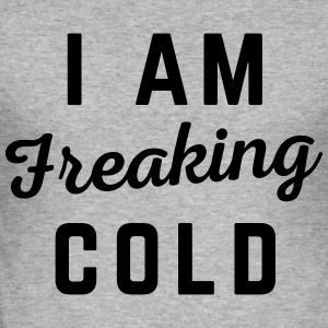 Freaking Cold Funny Quote Hoodies & Sweatshirts - Men's Slim Fit T-Shirt