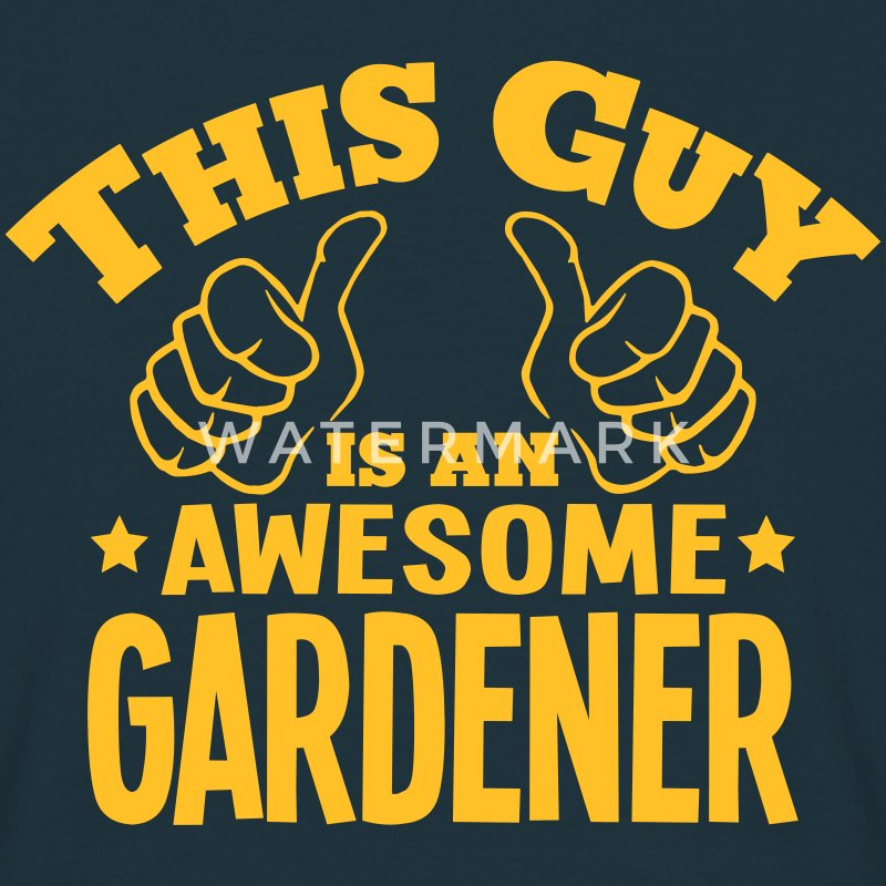 this guy is an awesome gardener - Men's T-Shirt