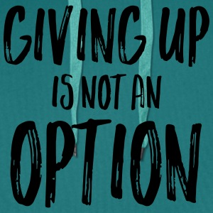 Giving Up Is Not An Option Camisetas - Sudadera con capucha premium para hombre