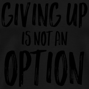 Giving Up Is Not An Option Kopper & tilbehør - Premium T-skjorte for menn