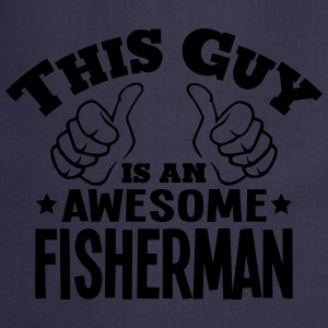 this guy is an awesome fisherman - Cooking Apron