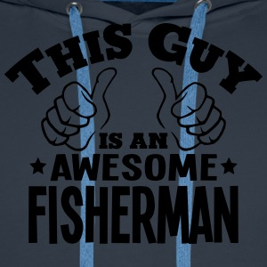 this guy is an awesome fisherman - Men's Premium Hoodie