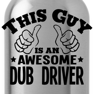 this guy is an awesome dub driver - Water Bottle