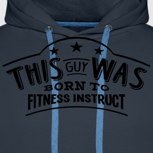 this guy was born to fitness instruct - Sweat-shirt à capuche Premium pour hommes