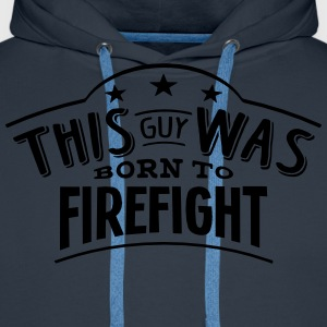 this guy was born to firefight - Men's Premium Hoodie