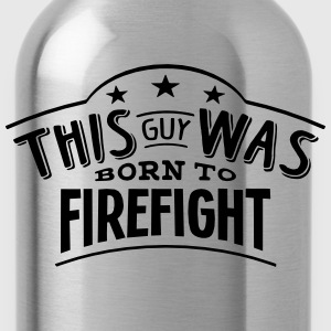 this guy was born to firefight - Water Bottle