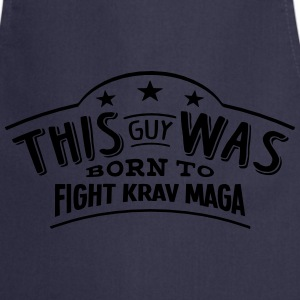 this guy was born to fight krav maga - Cooking Apron
