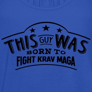 this guy was born to fight krav maga - Women's Tank Top by Bella