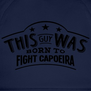 this guy was born to fight capoeira - Baseball Cap