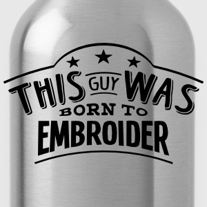 this guy was born to embroider - Water Bottle