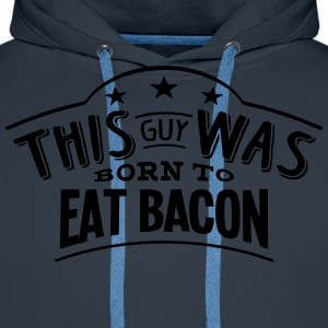 this guy was born to eat bacon - Men's Premium Hoodie