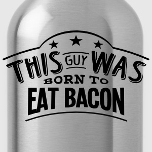 this guy was born to eat bacon - Water Bottle