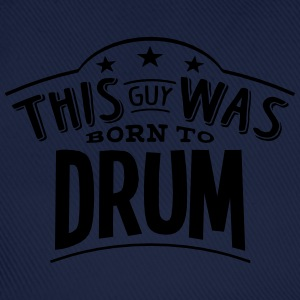 this guy was born to drum - Baseball Cap