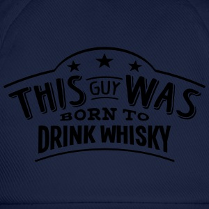 this guy was born to drink whisky - Casquette classique