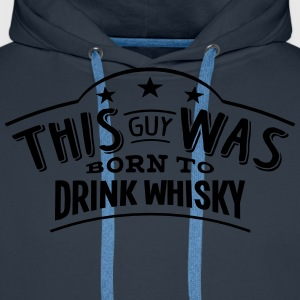 this guy was born to drink whisky - Sweat-shirt à capuche Premium pour hommes