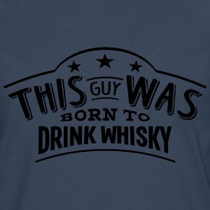 this guy was born to drink whisky - T-shirt manches longues Premium Homme